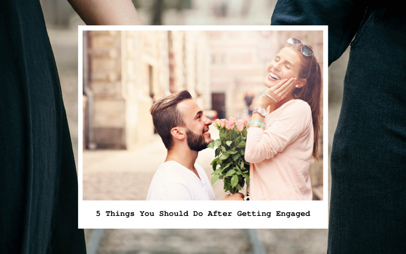 Things You Should Do After Getting Engaged